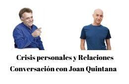 Crisis vitales y Relaciones: conversación con Joan Quintana