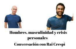 Crisis vitales y masculinidad: conversación con Rai Crepí